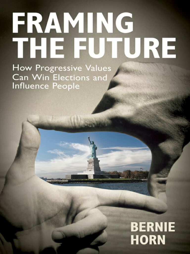 Framing the Future-How Progressive Values Can Win Elections and Influence People