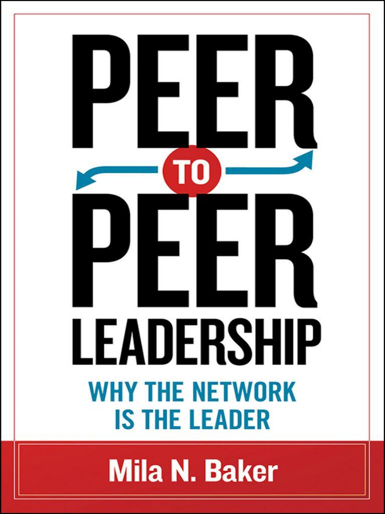 Peer-to-Peer Leadership-Why the Network Is the Leader