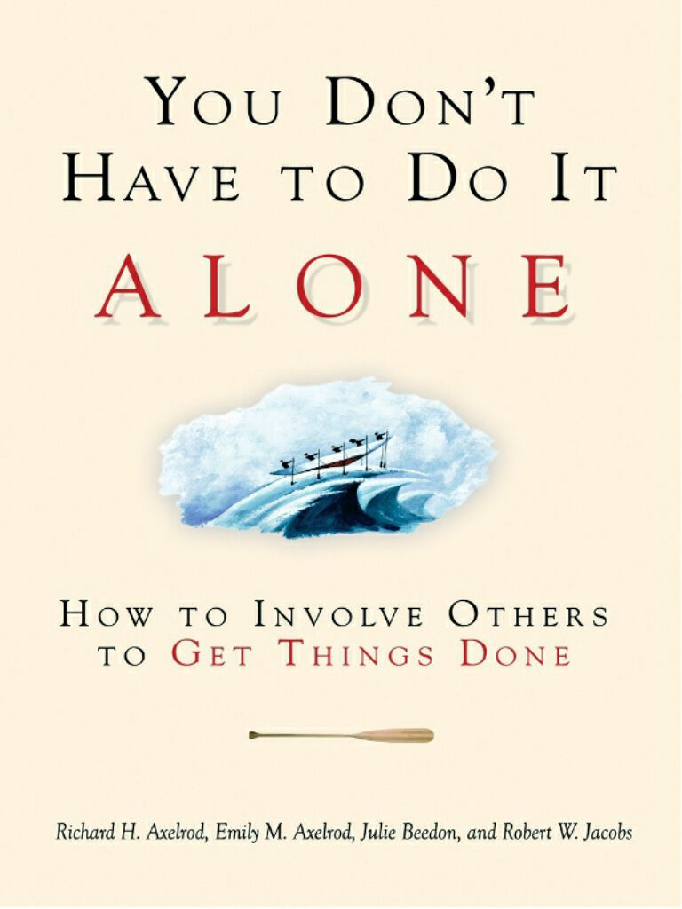 You Don't Have to Do It Alone-How to Involve Others to Get Things Done