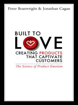 Built to Love-Creating Products That Captivate Customers