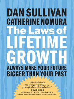 The Laws of Lifetime Growth-Always Make Your Future Bigger Than Your Past