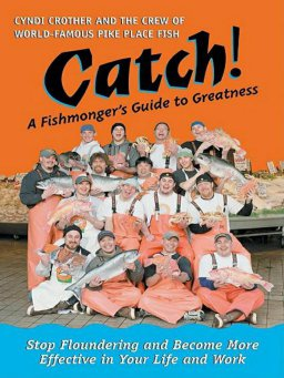 Catch!-A Fishmonger's Guide to Greatness