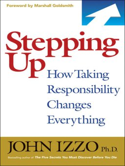 Stepping Up-How Taking Responsibility Changes Everything