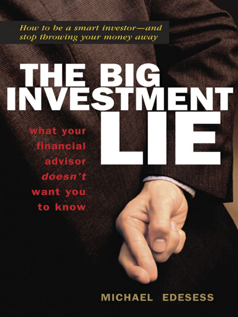 The Big Investment Lie-What Your Financial Advisor Doesn't Want You to Know