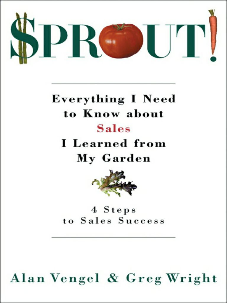 Sprout!-Everything I Need to Know about Sales I Learned from My Garden