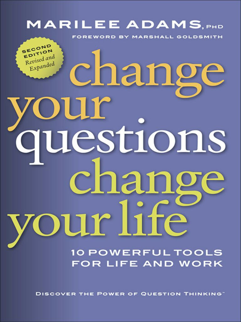 Change Your Questions, Change Your Life-10 Powerful Tools for Life and Work
