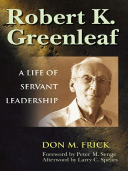 Robert K. Greenleaf-A Life of Servant Leadership
