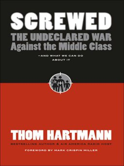 Screwed-The Undeclared War Against the Middle Class
