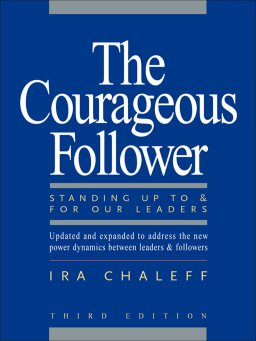 The Courageous Follower-Standing Up to and for Our Leaders