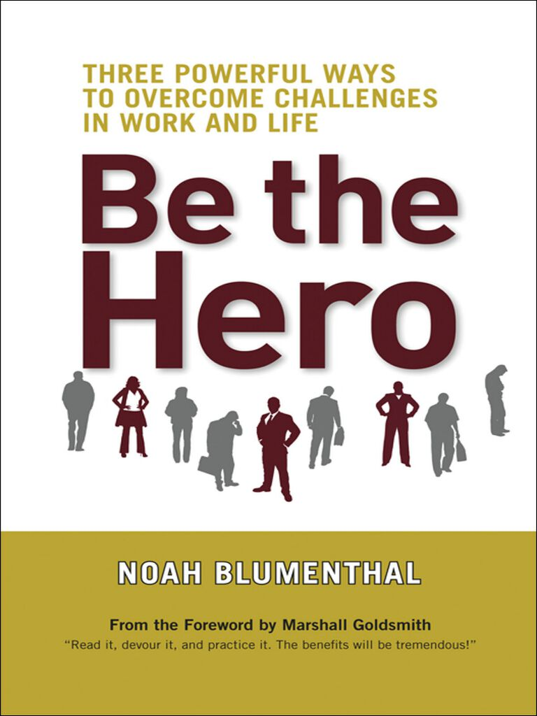 Be the Hero-Three Powerful Ways to Overcome Challenges in Work and Life
