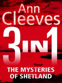 The Mysteries of Shetland:Ann Cleeves Shetland novels 1-3
