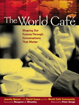 The World Cafe-Shaping Our Futures Through Conversations That Matter