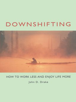 Downshifting-How to Work Less and Enjoy Life More