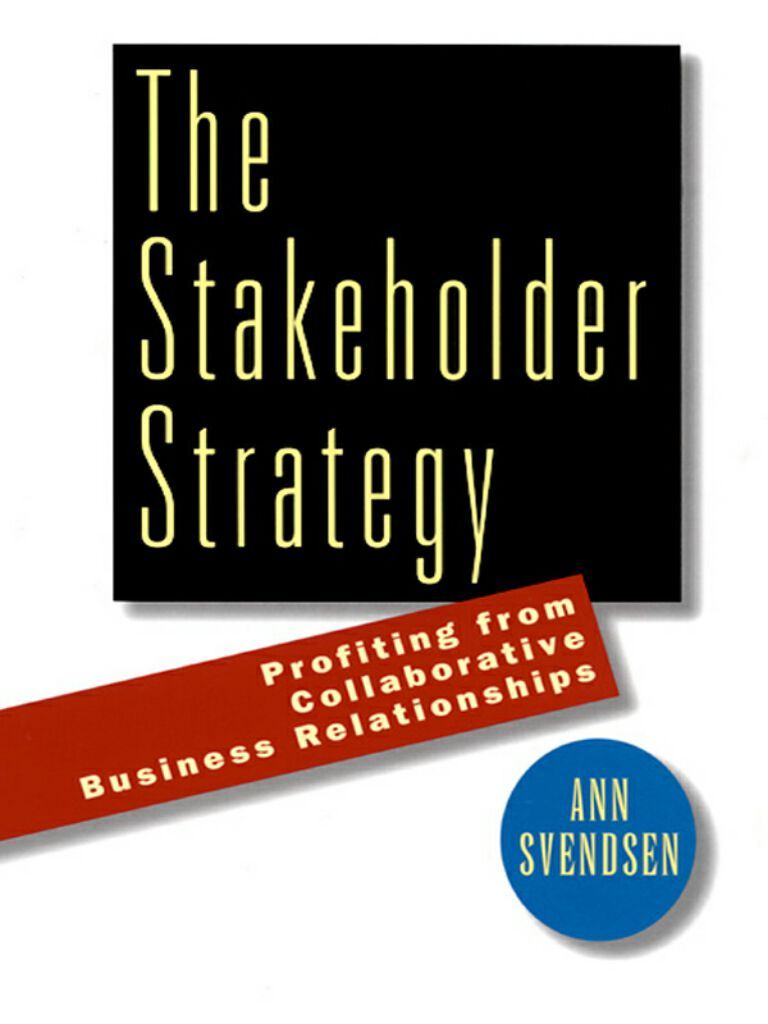 The Stakeholder Strategy-Profiting from Collaborative Business Relationships