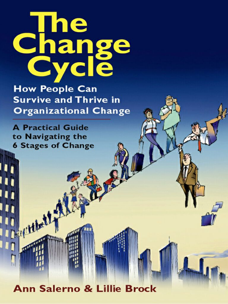 The Change Cycle-How People Can Survive and Thrive in Organizational Change