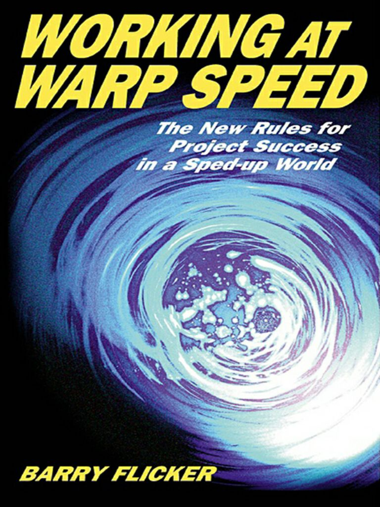 Working at Warp Speed-The New Rules for Project Success in a Sped-Up World