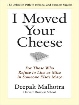 I Moved Your Cheese-For Those Who Refuse to Live as Mice in Someone Else's Maze