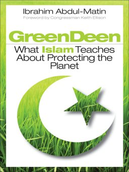 Green Deen-What Islam Teaches about Protecting the Planet