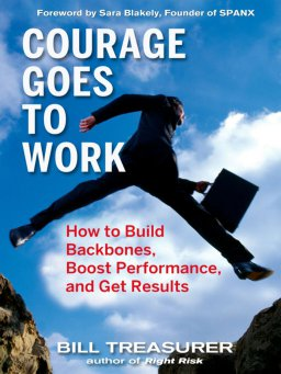 Courage Goes to Work-How to Build Backbones, Boost Performance, and Get Results