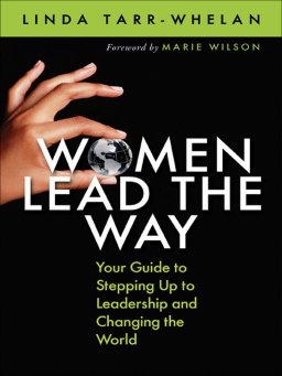 Women Lead the Way-Your Guide to Stepping Up to Leadership and Changing the World
