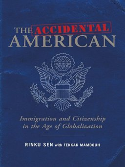 The Accidental American-Immigration and Citizenship in the Age of Globalization