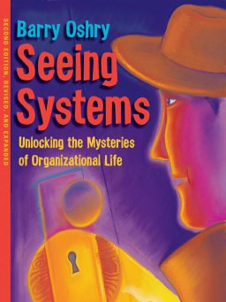 Seeing Systems-Unlocking the Mysteries of Organizational Life