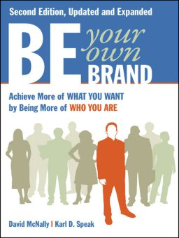 Be Your Own Brand-Achieve More of What You Want by Being More of Who You Are