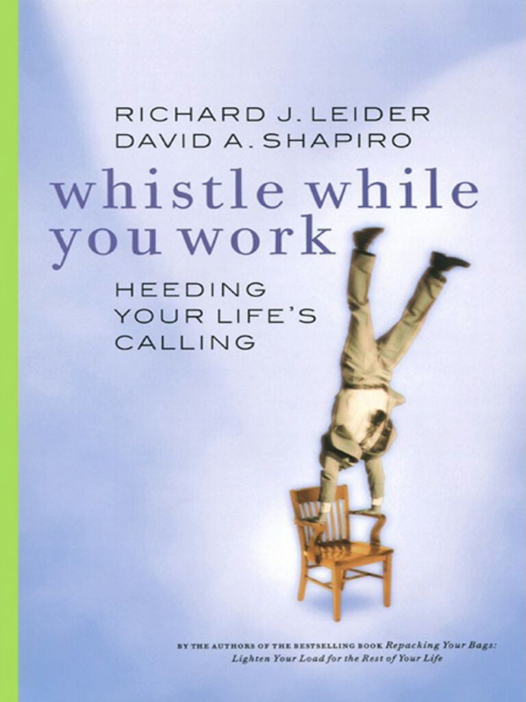 Whistle While You Work-Heeding Your Life's Calling