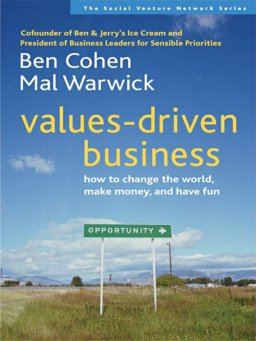 Values-Driven Business-How to Change the World, Make Money, and Have Fun