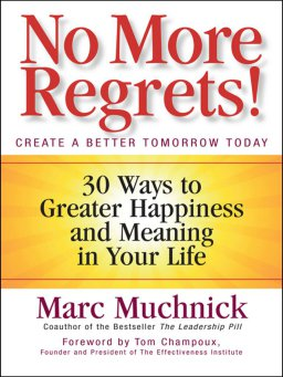 No More Regrets!-30 Ways to Greater Happiness and Meaning in Your Life