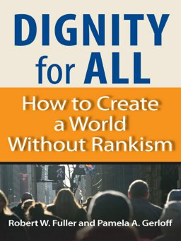 Dignity for All-How to Create a World Without Rankism