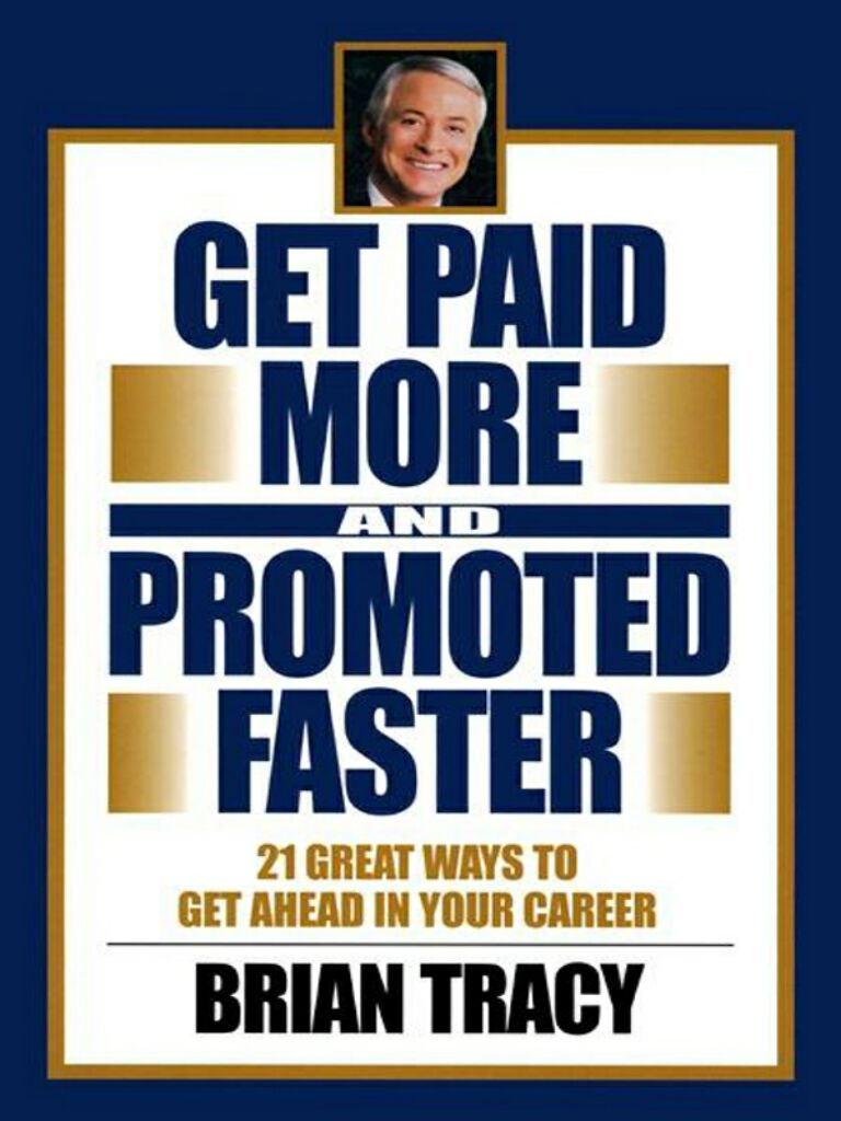 Get Paid More and Promoted Faster-21 Great Ways to Get Ahead in Your Career