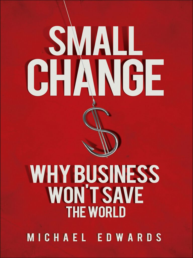 Small Change-Why Business Won't Save the World
