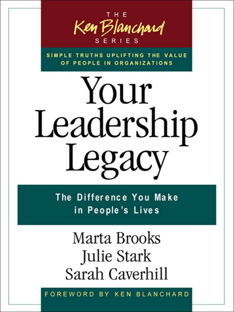 Your Leadership Legacy-The Difference You Make in People's Lives