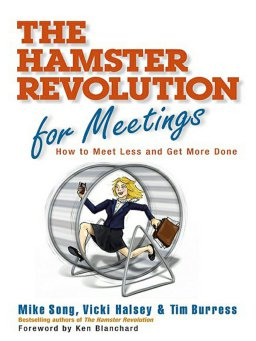 The Hamster Revolution for Meetings-How to Meet Less and Get More Done