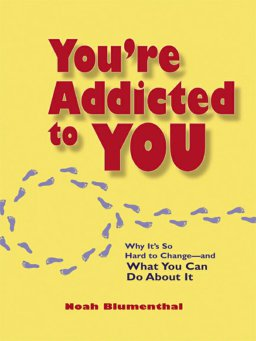 You're Addicted to You-Why It's So Hard to Change