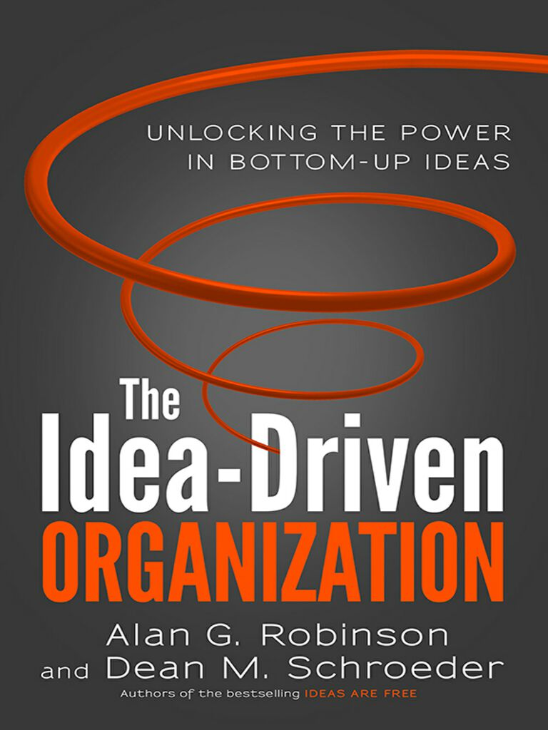 The Idea-Driven Organization-Unlocking the Power in Bottom-Up Ideas