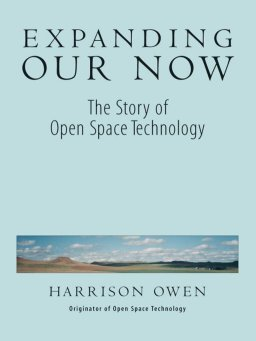 Expanding Our Now-The Story of Open Space Technology