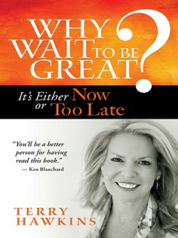 Why Wait to Be Great?-It's Either Now or Too Late