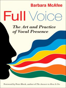 Full Voice-The Art and Practice of Vocal Presence