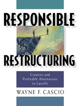 Responsible Restructuring-Creative and Profitable Alternatives to Layoffs