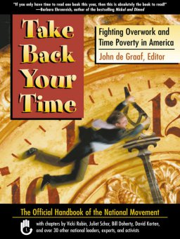 Take Back Your Time-Fighting Overwork and Time Poverty in America
