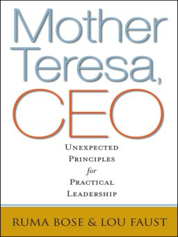 Mother Teresa, CEO-Unexpected Principles for Practical Leadership