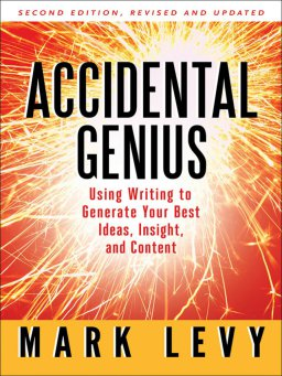 Accidental Genius-Using Writing to Generate Your Best Ideas, Insight, and Content
