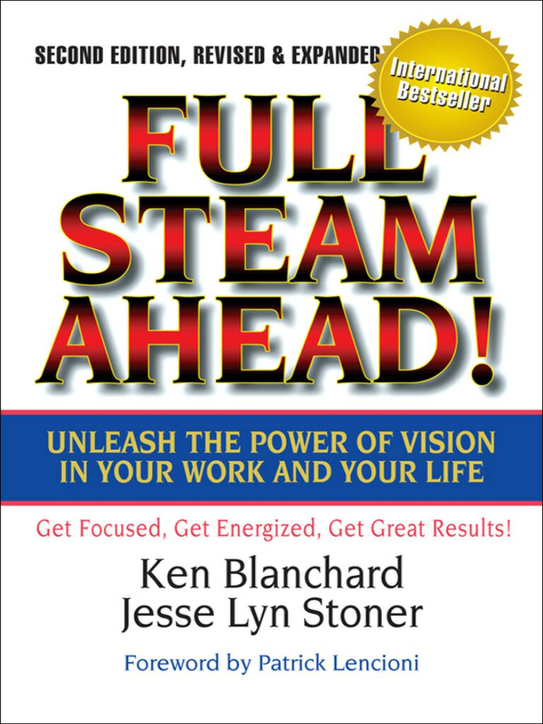 Full Steam Ahead!-Unleash the Power of Vision in Your Work and Your Life
