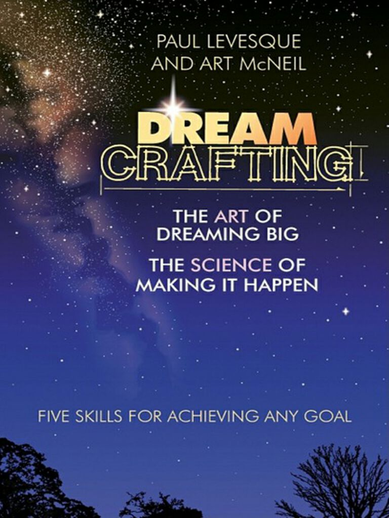 Dreamcrafting-The Art of Dreaming Big, the Science of Making It Happen