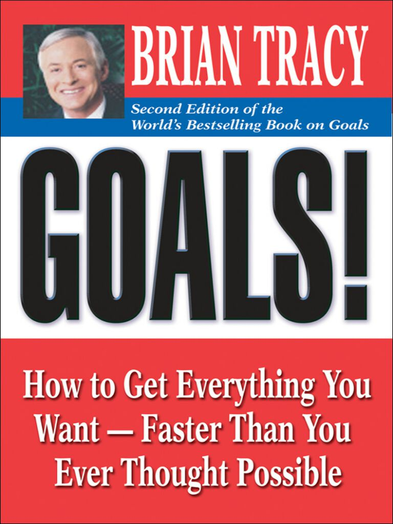 Goals!-How to Get Everything You Want -- Faster Than You Ever Thought Possible