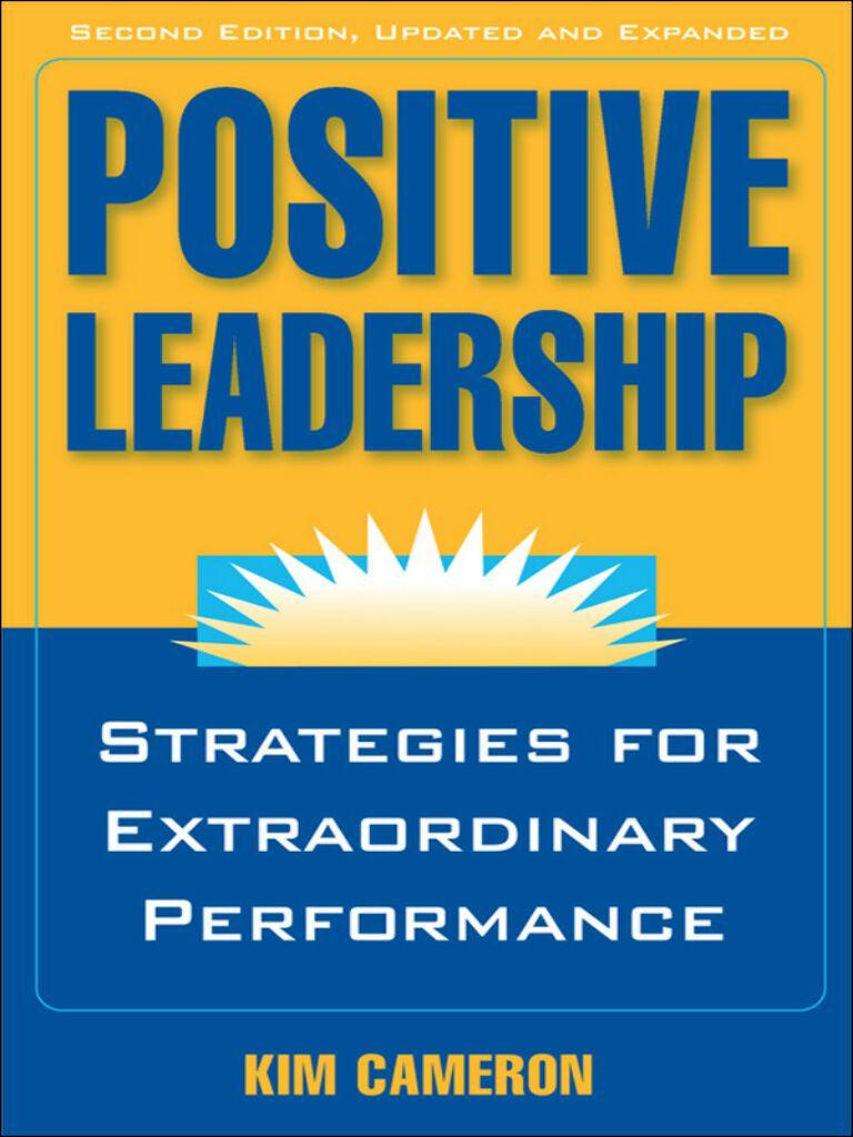 Positive Leadership-Strategies for Extraordinary Performance