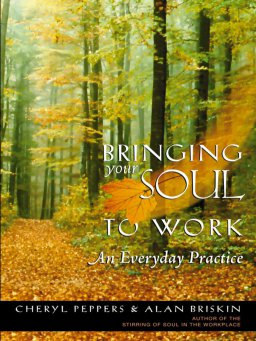 Bringing Your Soul to Work-An Everyday Practice