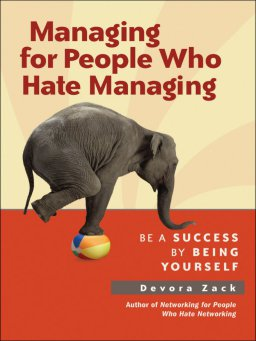 Managing for People Who Hate Managing-Be a Success By Being Yourself